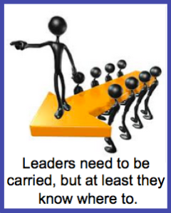 Leaders need to be carried, but at least they know where to