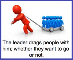 The leader drags people with him; whether they want it or not